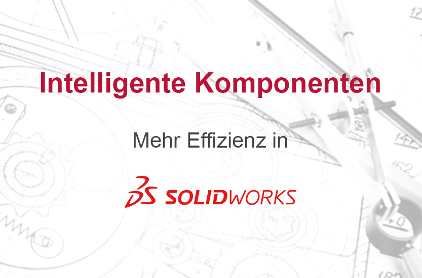 Intelligente Komponenten SOLIDWORKS Blog
